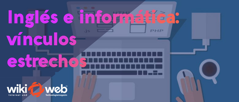 Inglés e informática: vínculos cada vez más estrechos